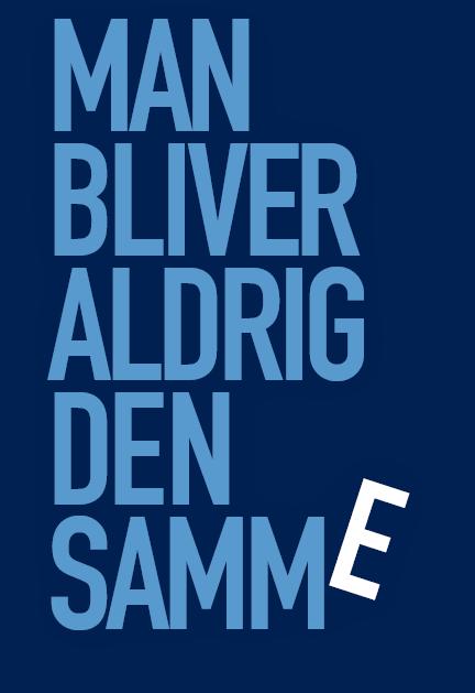 MAN BLIVER ALDRIG DEN SAMME